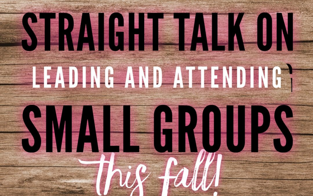 STRAIGHT TALK ABOUT SMALL GROUPS